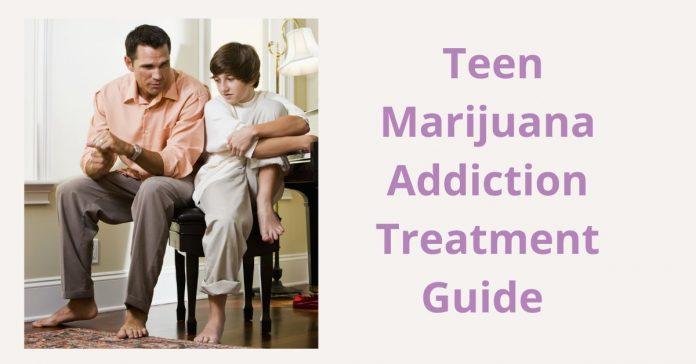 Teen Marijuana Addiction Treatment Guide